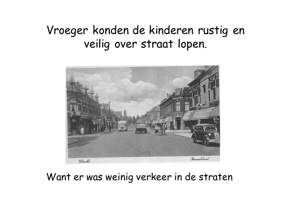 Vroeger konden de kinderen rustig en veilig over straat lopen.