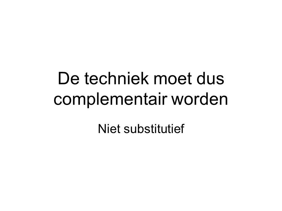 De techniek moet dus complementair worden
