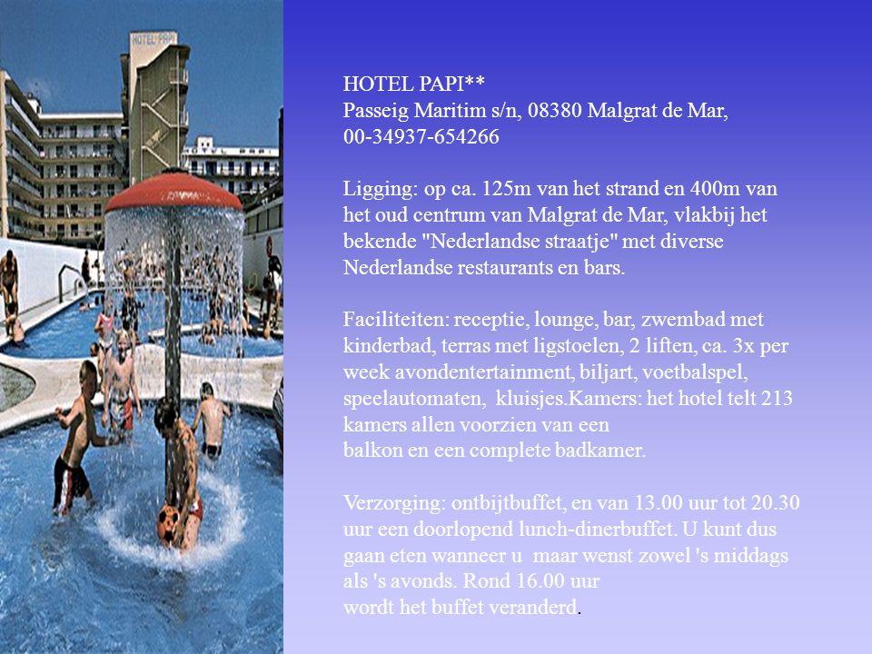 HOTEL PAPI** Passeig Maritim s/n, 08380 Malgrat de Mar, 00-34937-654266.
