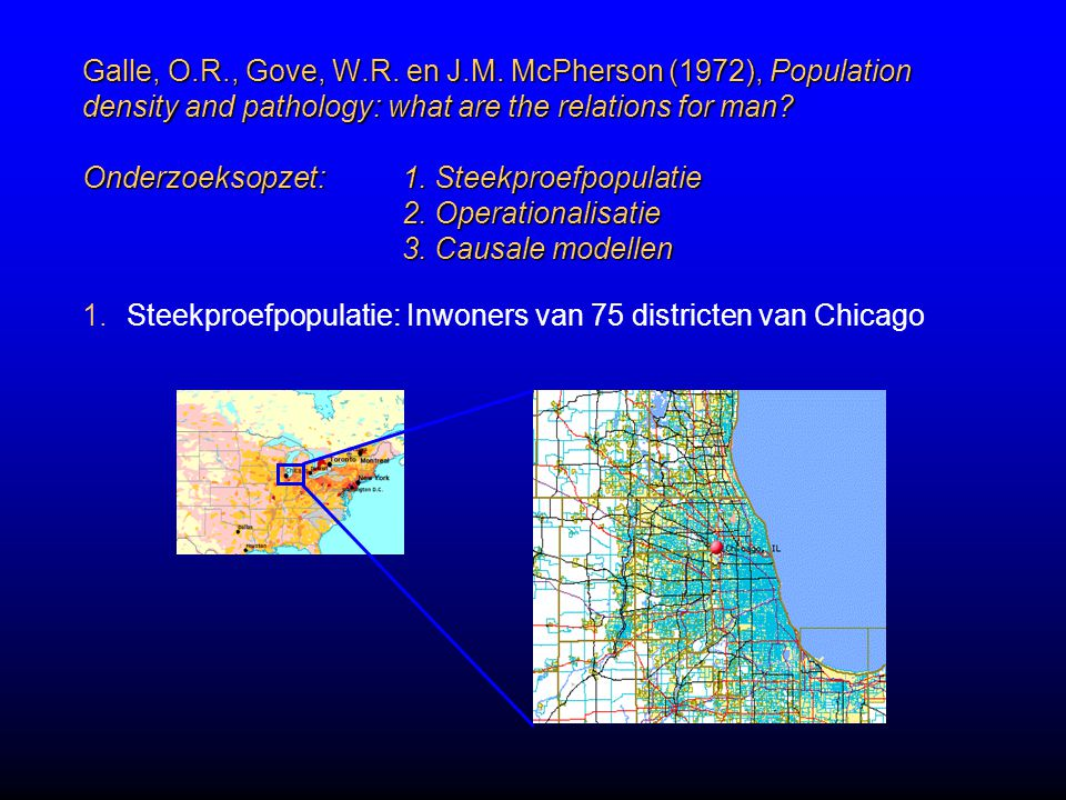 Galle, O.R., Gove, W.R. en J.M. McPherson (1972), Population density and pathology: what are the relations for man Onderzoeksopzet: 1. Steekproefpopulatie 2. Operationalisatie 3. Causale modellen