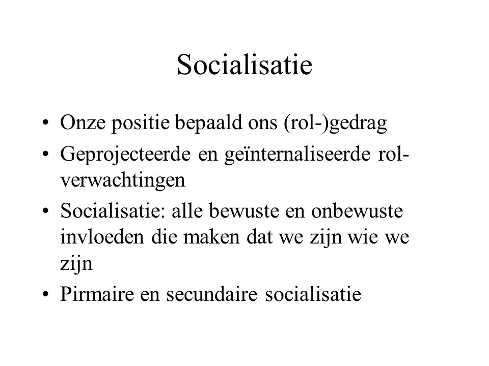 Socialisatie Onze positie bepaald ons (rol-)gedrag