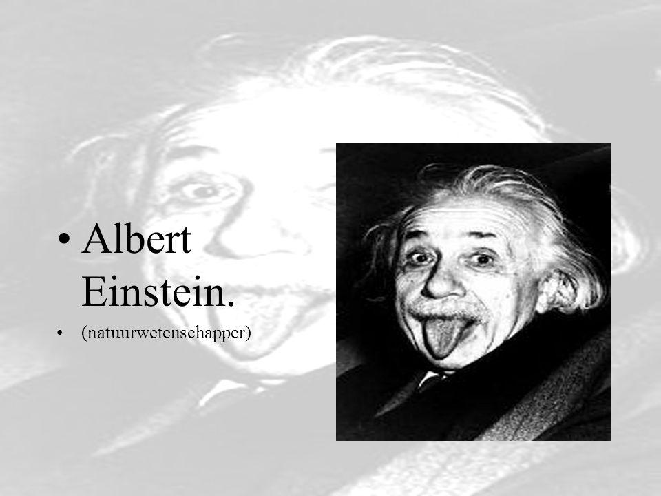 Albert Einstein. (natuurwetenschapper)
