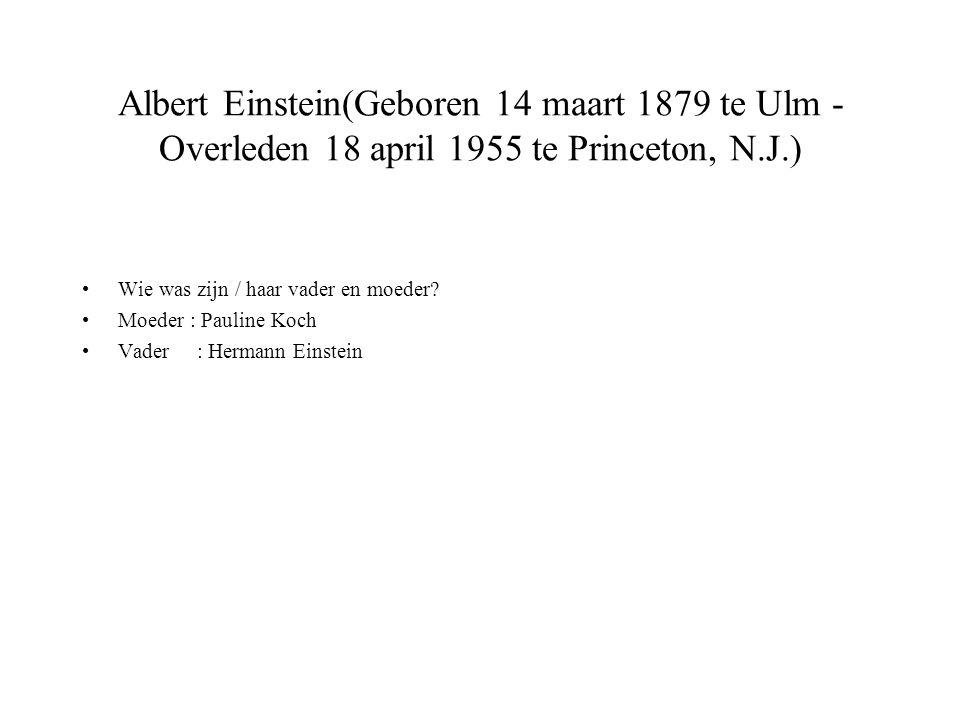 Albert Einstein(Geboren 14 maart 1879 te Ulm - Overleden 18 april 1955 te Princeton, N.J.)