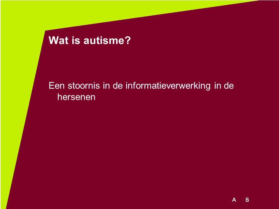 Wat is autisme Een stoornis in de informatieverwerking in de hersenen