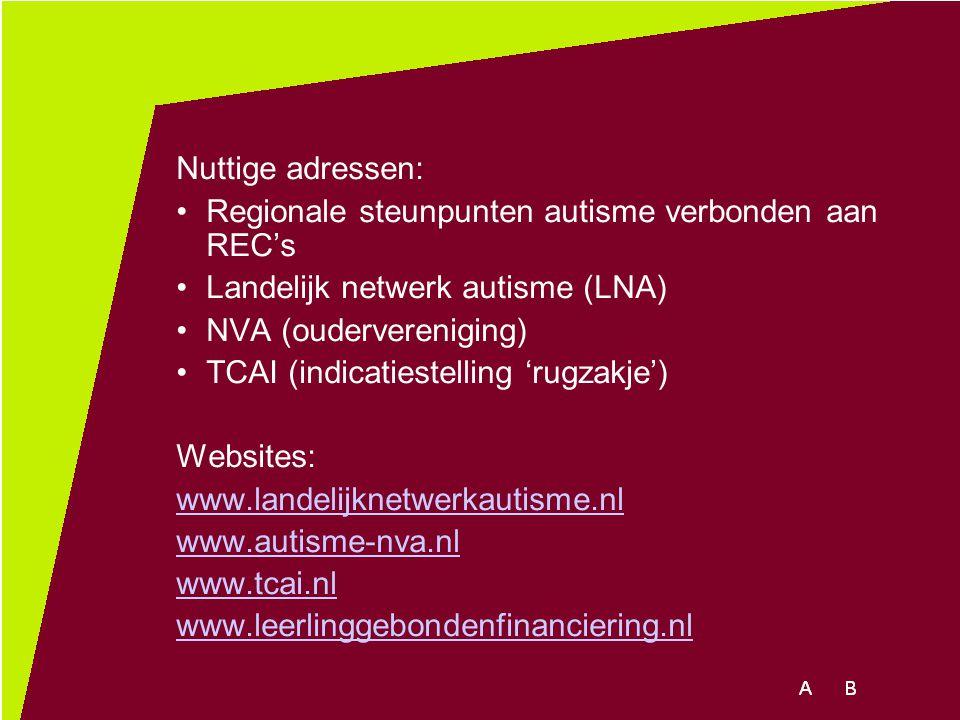 Nuttige adressen: Regionale steunpunten autisme verbonden aan REC's. Landelijk netwerk autisme (LNA)