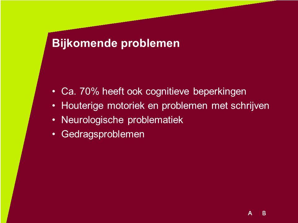 Bijkomende problemen Ca. 70% heeft ook cognitieve beperkingen