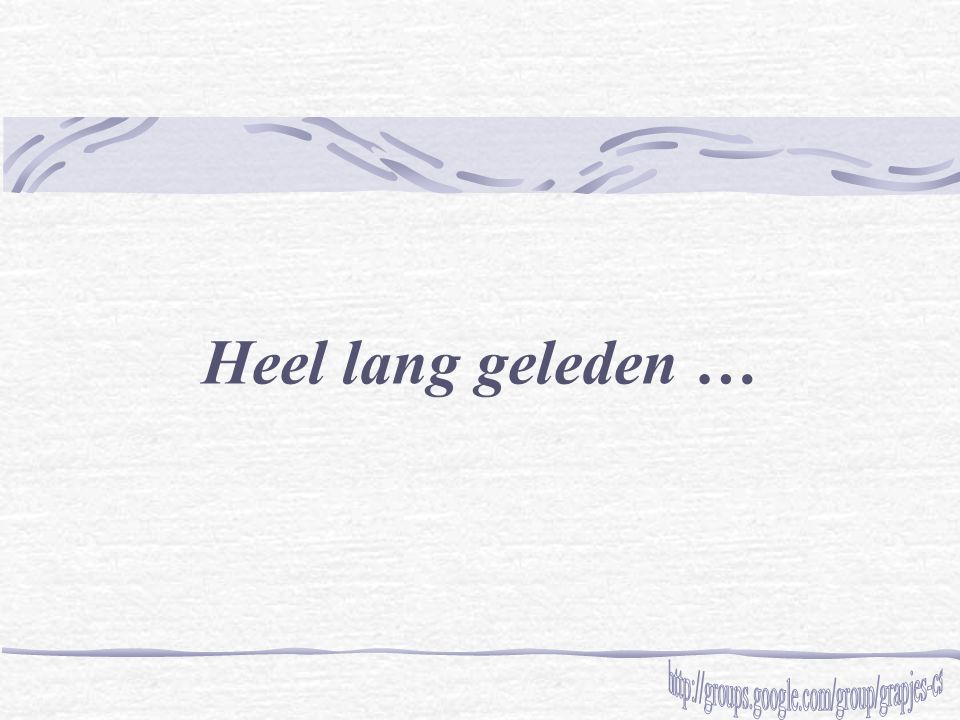 Heel lang geleden … http://groups.google.com/group/grapjes-cs