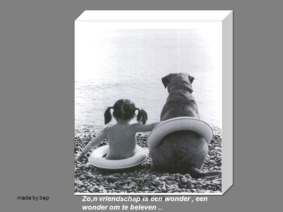 Zo,n vriendschap is een wonder , een wonder om te beleven ..