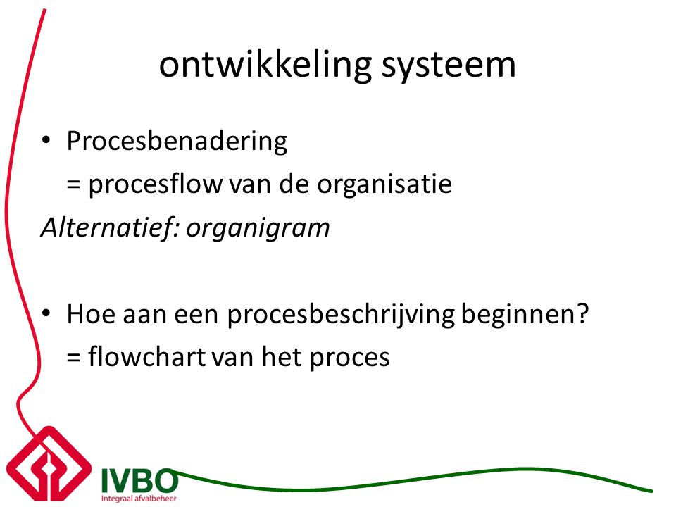 ontwikkeling systeem Procesbenadering = procesflow van de organisatie
