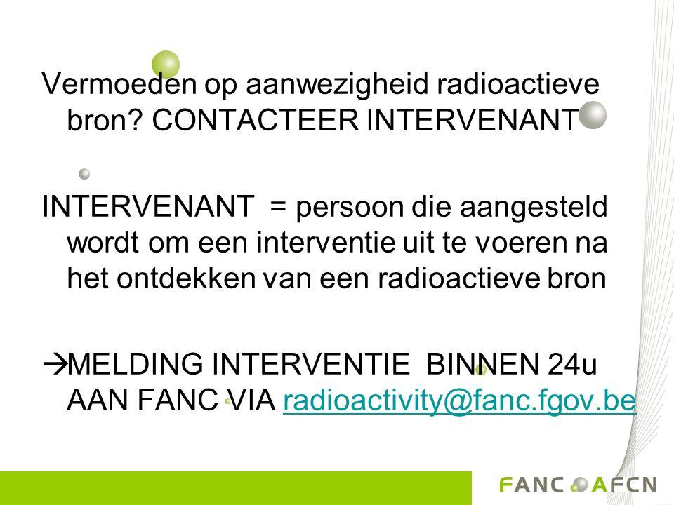 Vermoeden op aanwezigheid radioactieve bron CONTACTEER INTERVENANT