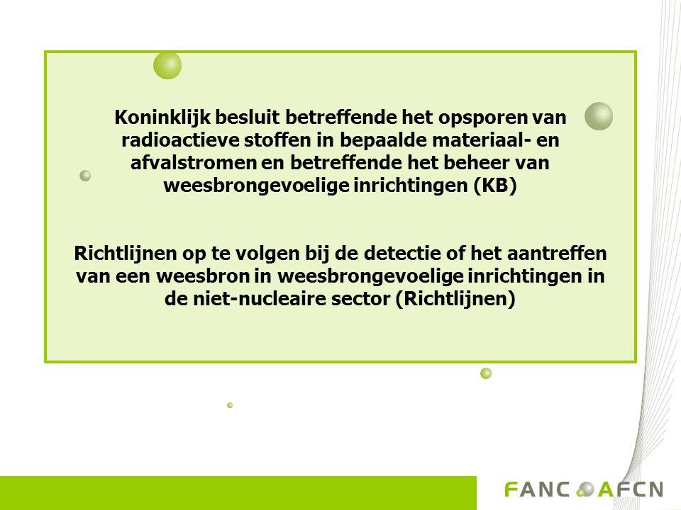 Koninklijk besluit betreffende het opsporen van radioactieve stoffen in bepaalde materiaal- en afvalstromen en betreffende het beheer van weesbrongevoelige inrichtingen (KB)