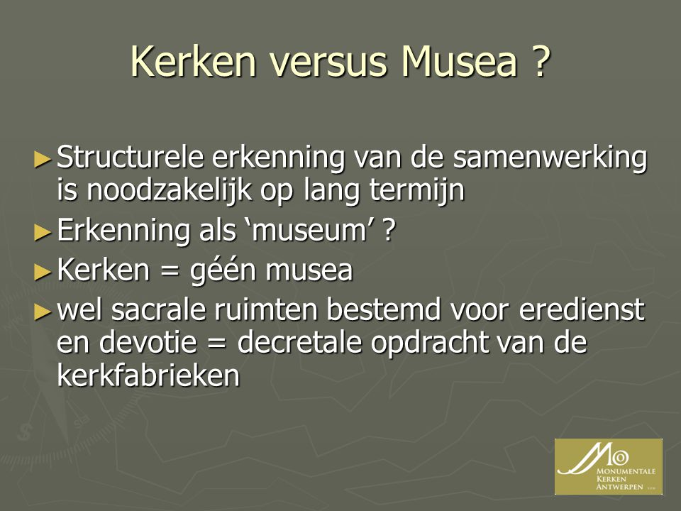 Kerken versus Musea Structurele erkenning van de samenwerking is noodzakelijk op lang termijn. Erkenning als 'museum'