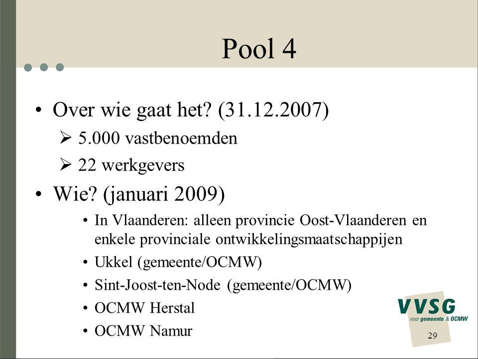 Pool 4 Over wie gaat het (31.12.2007) Wie (januari 2009)