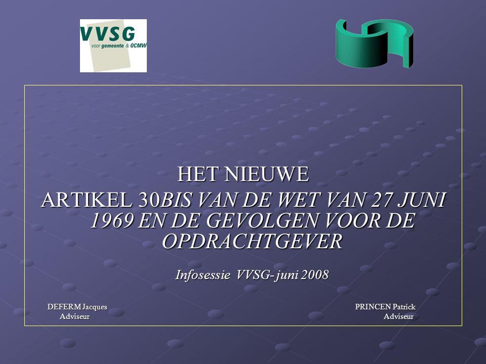 HET NIEUWE ARTIKEL 30BIS VAN DE WET VAN 27 JUNI 1969 EN DE GEVOLGEN VOOR DE OPDRACHTGEVER. Infosessie VVSG- juni 2008.