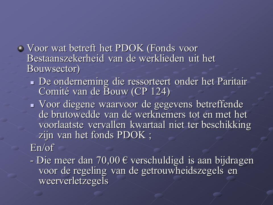Voor wat betreft het PDOK (Fonds voor Bestaanszekerheid van de werklieden uit het Bouwsector)