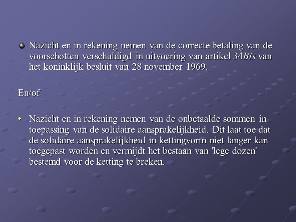 Nazicht en in rekening nemen van de correcte betaling van de voorschotten verschuldigd in uitvoering van artikel 34Bis van het koninklijk besluit van 28 november 1969.