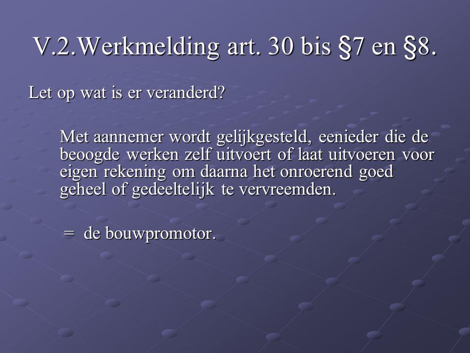 V.2.Werkmelding art. 30 bis §7 en §8.