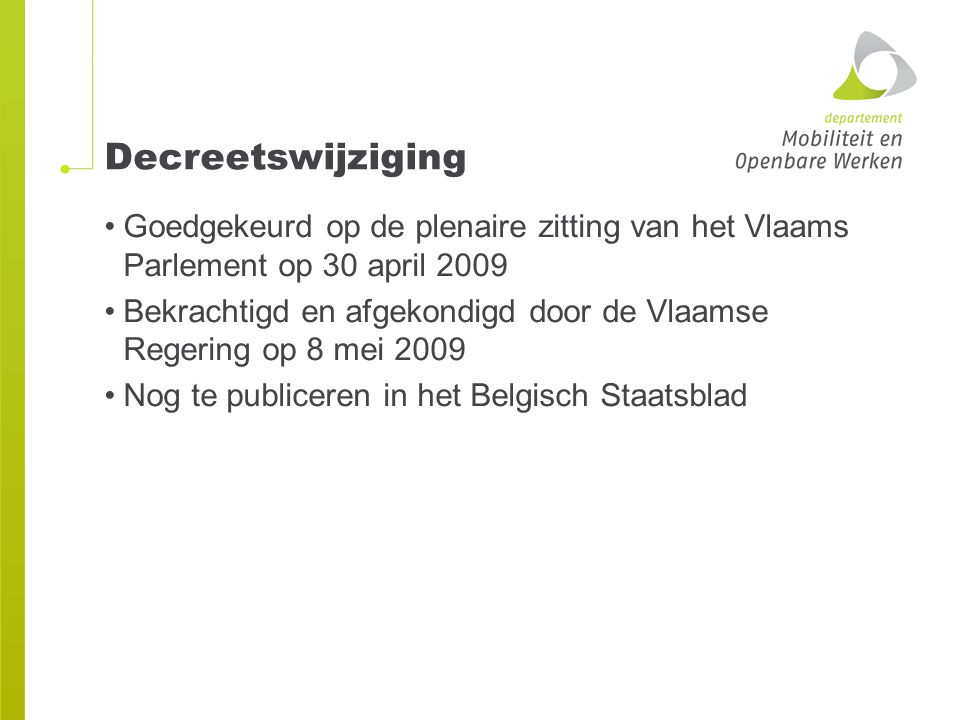 Decreetswijziging Goedgekeurd op de plenaire zitting van het Vlaams Parlement op 30 april 2009.