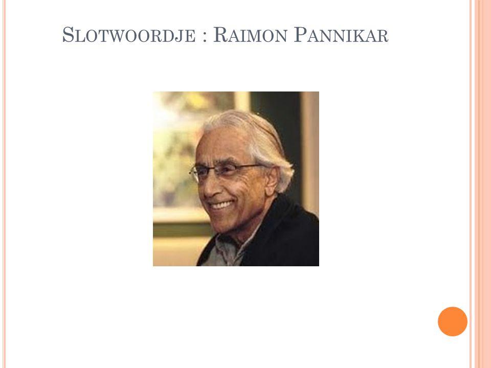 Slotwoordje : Raimon Pannikar