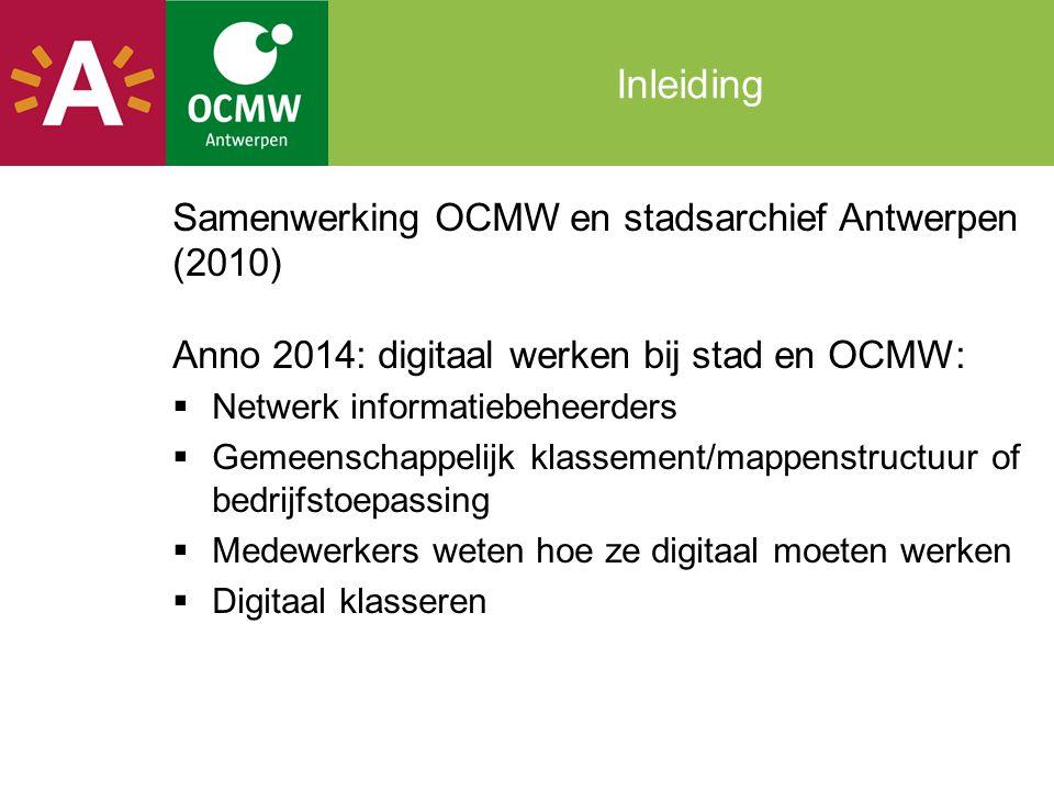 Inleiding Samenwerking OCMW en stadsarchief Antwerpen (2010) Anno 2014: digitaal werken bij stad en OCMW: