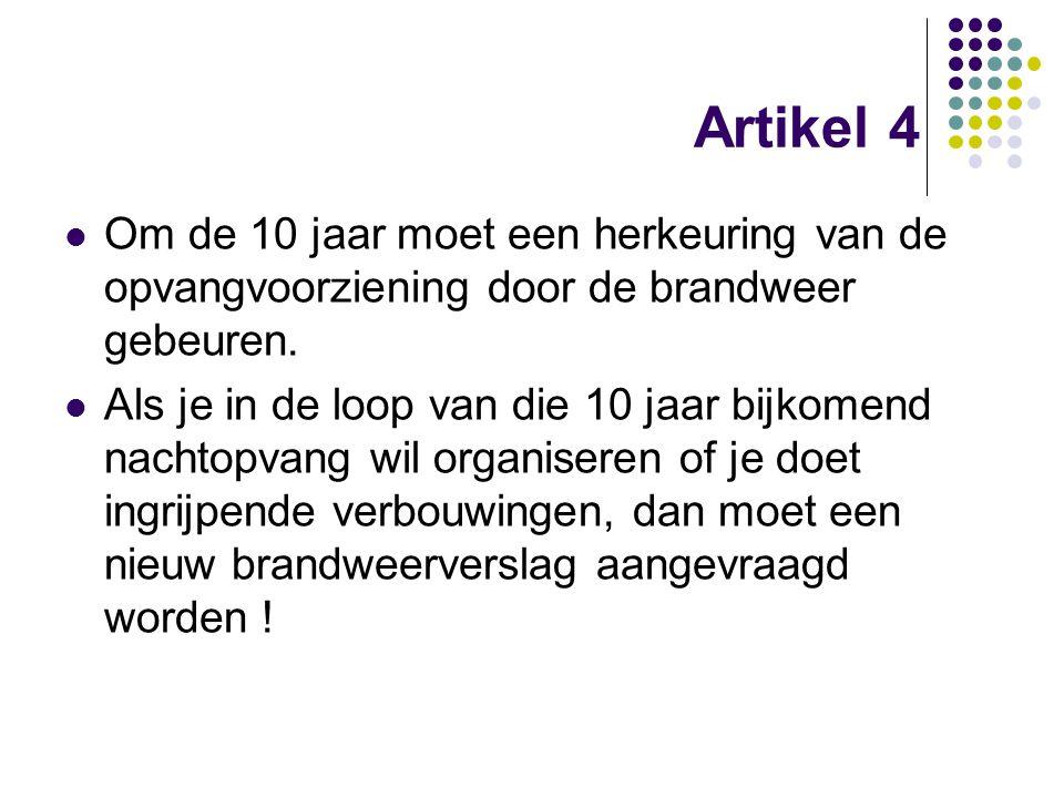Artikel 4 Om de 10 jaar moet een herkeuring van de opvangvoorziening door de brandweer gebeuren.