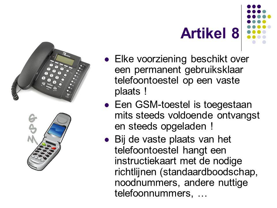 Artikel 8 Elke voorziening beschikt over een permanent gebruiksklaar telefoontoestel op een vaste plaats !