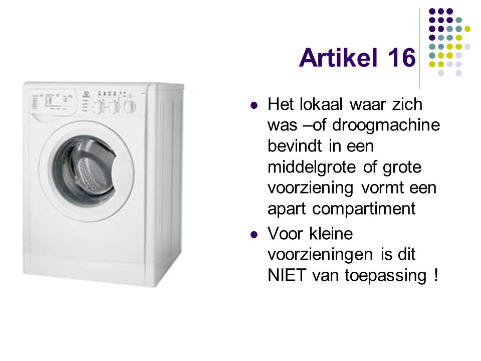 Artikel 16 Het lokaal waar zich was –of droogmachine bevindt in een middelgrote of grote voorziening vormt een apart compartiment.