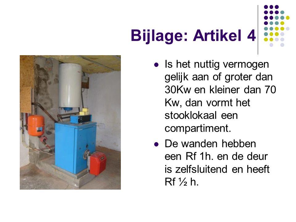Bijlage: Artikel 4 Is het nuttig vermogen gelijk aan of groter dan 30Kw en kleiner dan 70 Kw, dan vormt het stooklokaal een compartiment.