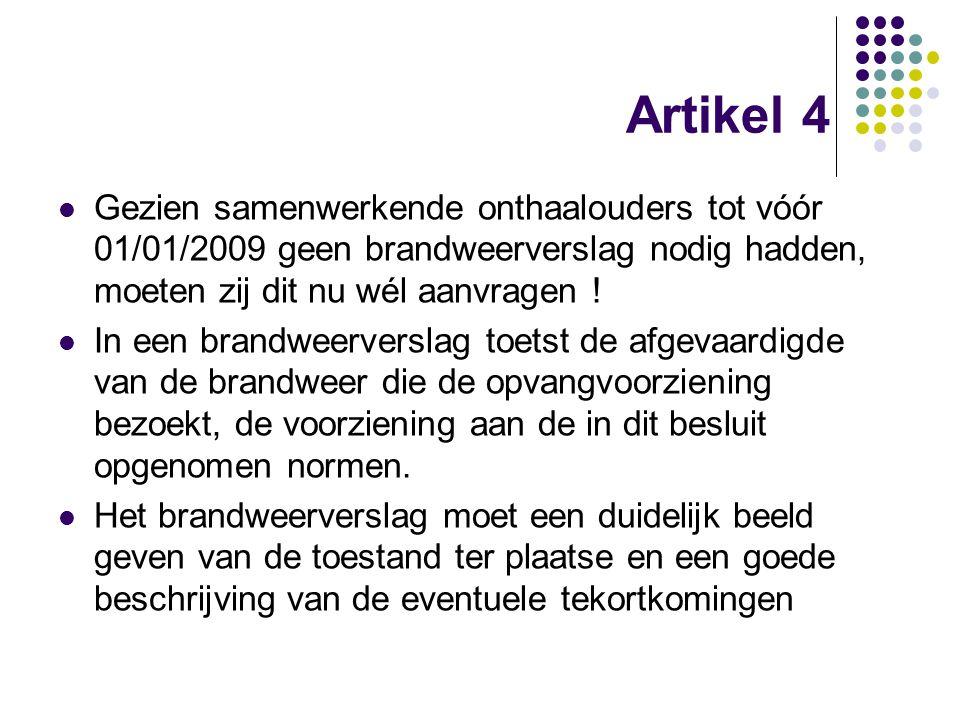 Artikel 4 Gezien samenwerkende onthaalouders tot vóór 01/01/2009 geen brandweerverslag nodig hadden, moeten zij dit nu wél aanvragen !