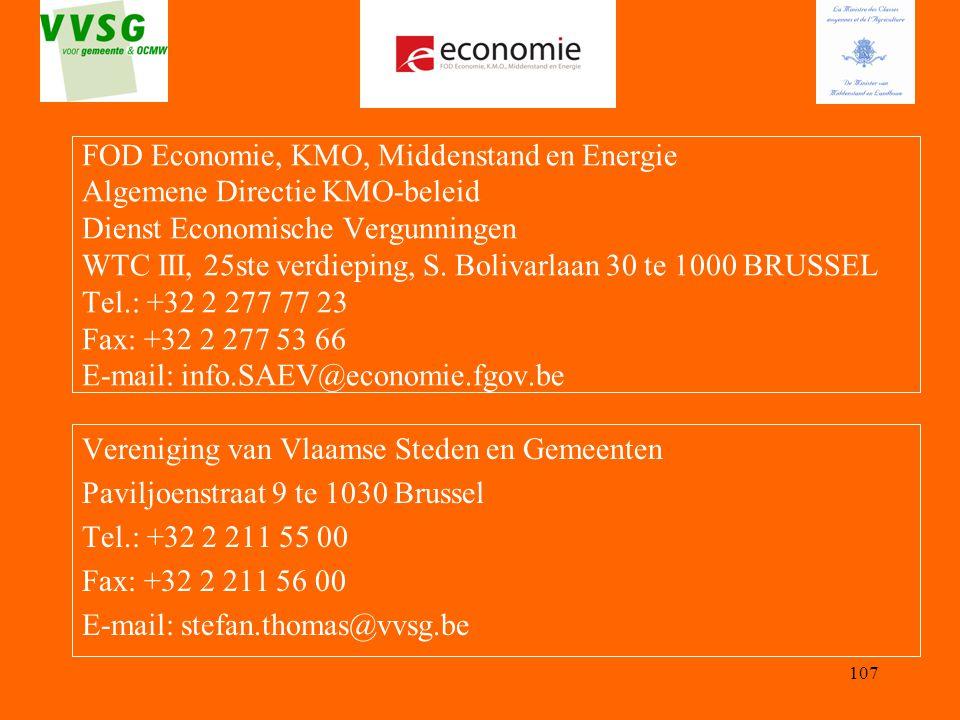 FOD Economie, KMO, Middenstand en Energie Algemene Directie KMO-beleid Dienst Economische Vergunningen WTC III, 25ste verdieping, S. Bolivarlaan 30 te 1000 BRUSSEL Tel.: +32 2 277 77 23 Fax: +32 2 277 53 66 E-mail: info.SAEV@economie.fgov.be