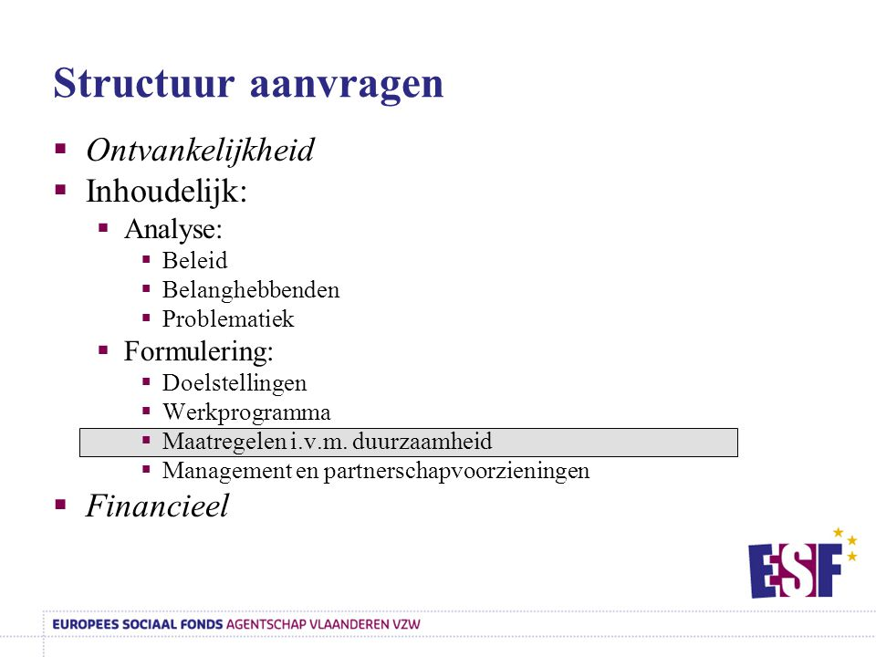 Structuur aanvragen Ontvankelijkheid Inhoudelijk: Financieel Analyse: