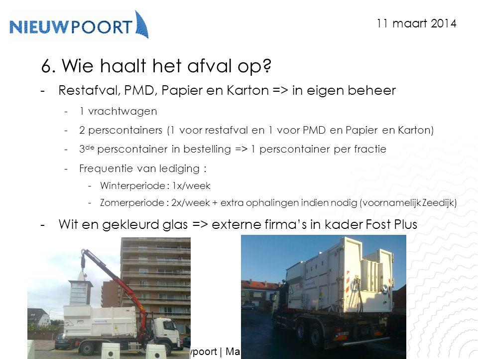 11 maart 2014 6. Wie haalt het afval op Restafval, PMD, Papier en Karton => in eigen beheer. 1 vrachtwagen.