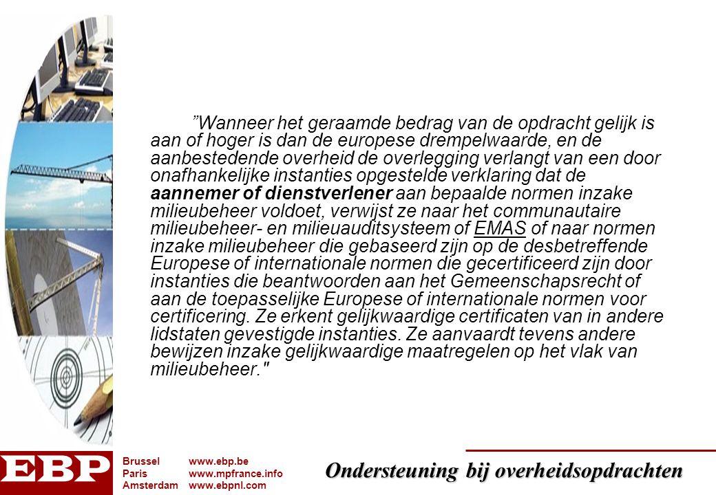 Wanneer het geraamde bedrag van de opdracht gelijk is aan of hoger is dan de europese drempelwaarde, en de aanbestedende overheid de overlegging verlangt van een door onafhankelijke instanties opgestelde verklaring dat de aannemer of dienstverlener aan bepaalde normen inzake milieubeheer voldoet, verwijst ze naar het communautaire milieubeheer- en milieuauditsysteem of EMAS of naar normen inzake milieubeheer die gebaseerd zijn op de desbetreffende Europese of internationale normen die gecertificeerd zijn door instanties die beantwoorden aan het Gemeenschapsrecht of aan de toepasselijke Europese of internationale normen voor certificering.