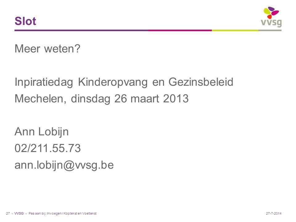 Slot Meer weten Inpiratiedag Kinderopvang en Gezinsbeleid Mechelen, dinsdag 26 maart 2013 Ann Lobijn 02/211.55.73 ann.lobijn@vvsg.be