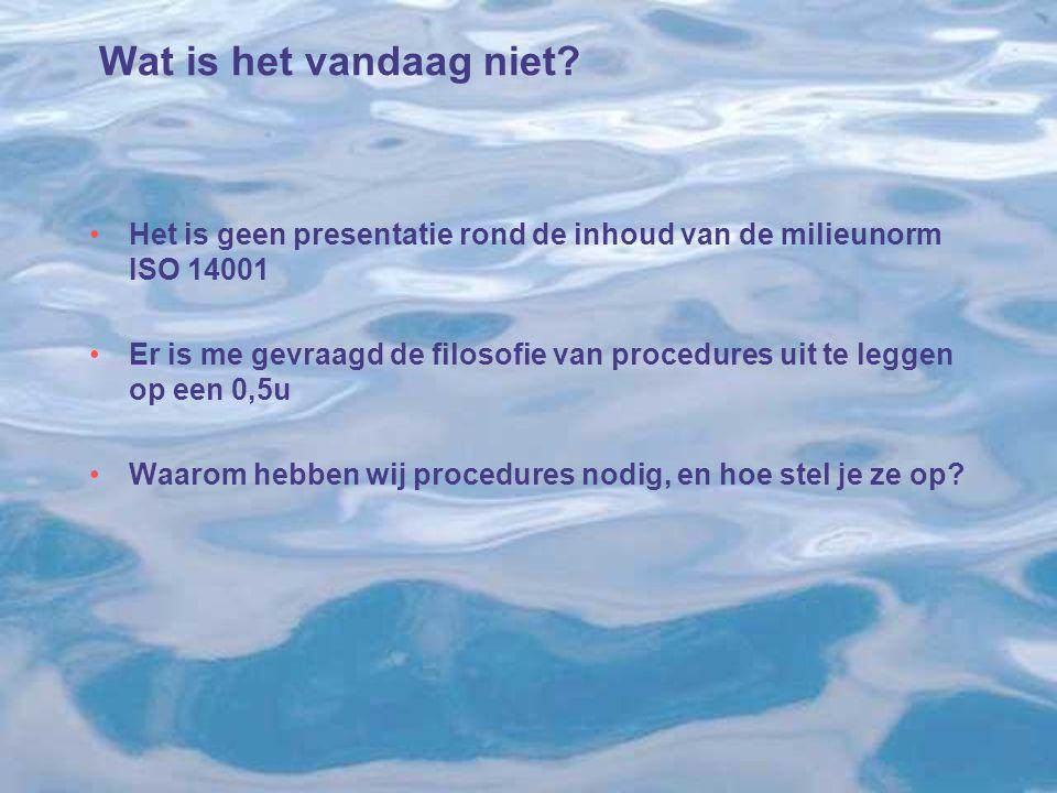 Wat is het vandaag niet Het is geen presentatie rond de inhoud van de milieunorm ISO 14001.