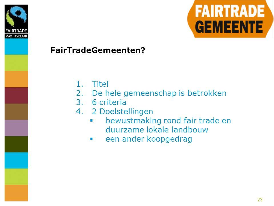 FairTradeGemeenten Titel. De hele gemeenschap is betrokken. 6 criteria. 2 Doelstellingen.