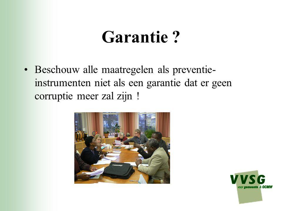 Garantie Beschouw alle maatregelen als preventie-instrumenten niet als een garantie dat er geen corruptie meer zal zijn !