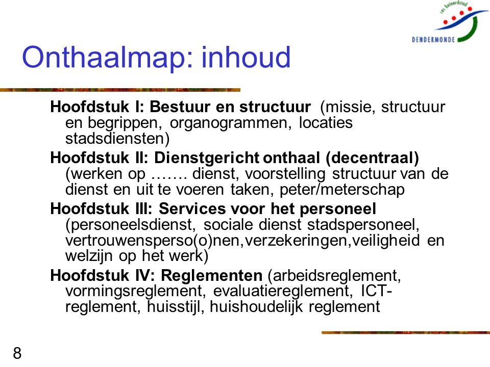 Onthaalmap: inhoud Hoofdstuk I: Bestuur en structuur (missie, structuur en begrippen, organogrammen, locaties stadsdiensten)