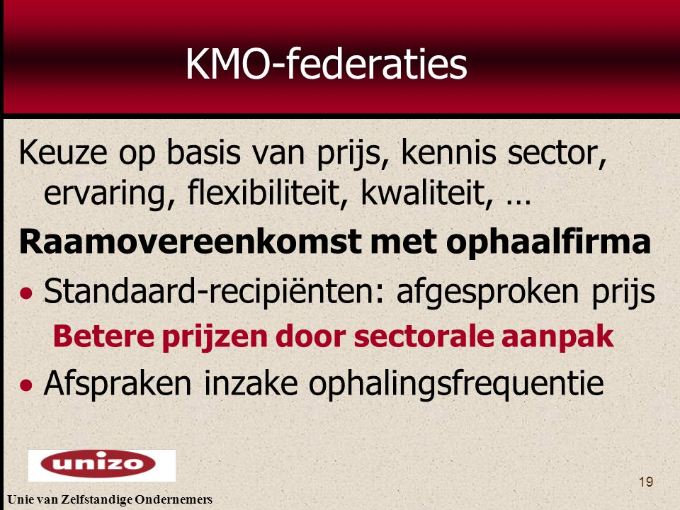 KMO-federaties Keuze op basis van prijs, kennis sector, ervaring, flexibiliteit, kwaliteit, … Raamovereenkomst met ophaalfirma.