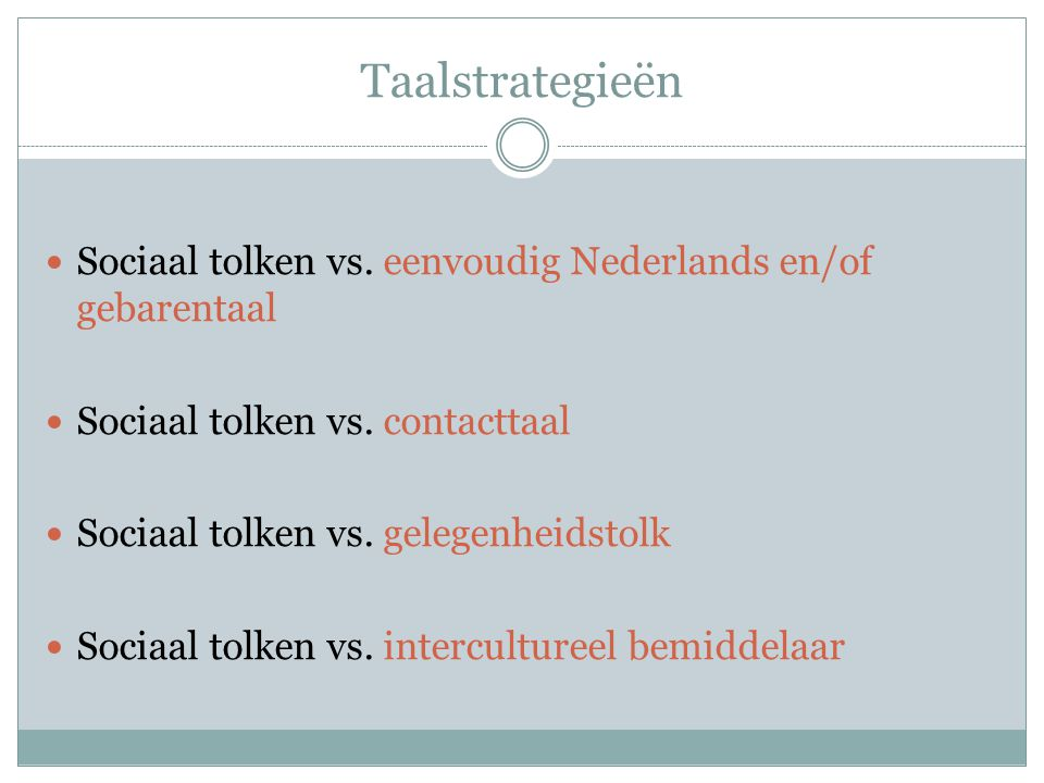Taalstrategieën Sociaal tolken vs. eenvoudig Nederlands en/of gebarentaal. Sociaal tolken vs. contacttaal.