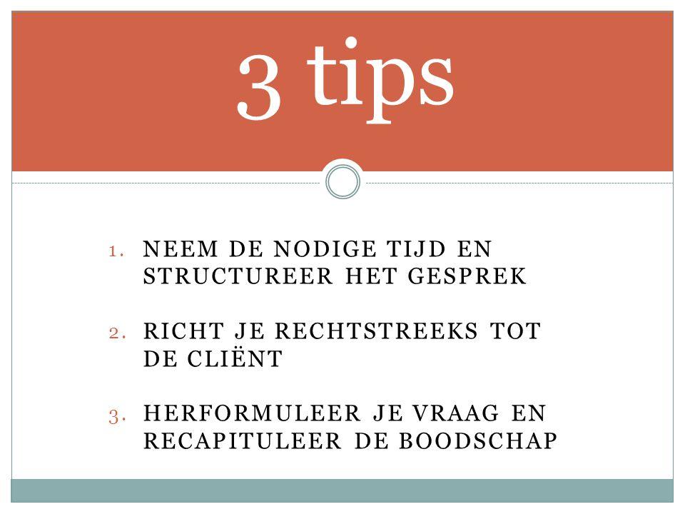 3 tips Neem de nodige tijd en structureer het gesprek