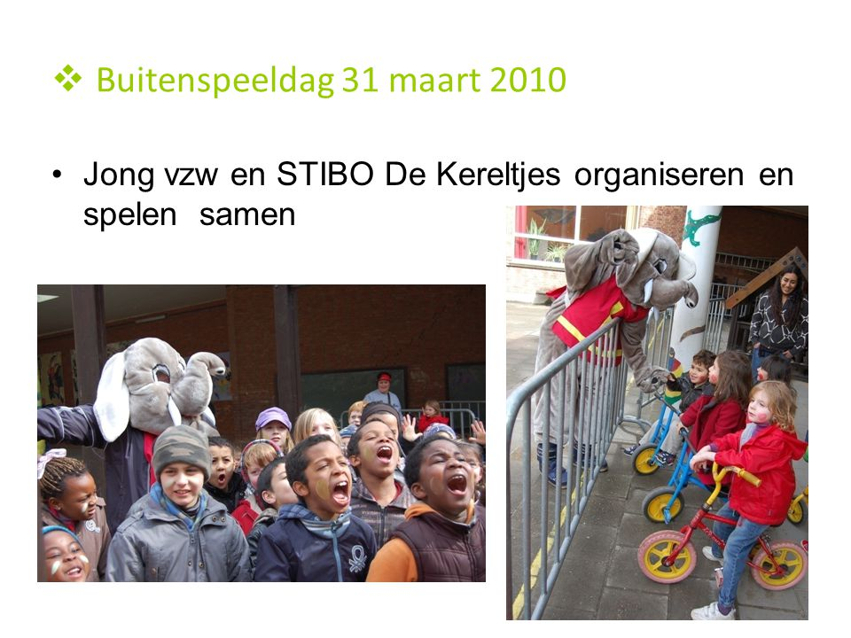 Buitenspeeldag 31 maart 2010 Jong vzw en STIBO De Kereltjes organiseren en spelen samen