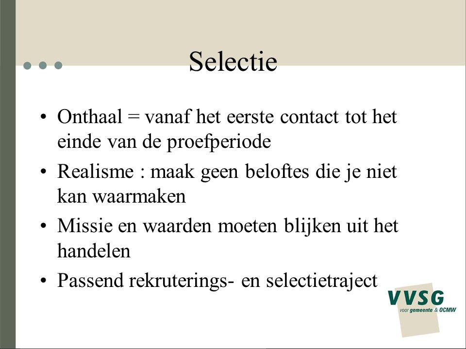Selectie Onthaal = vanaf het eerste contact tot het einde van de proefperiode. Realisme : maak geen beloftes die je niet kan waarmaken.
