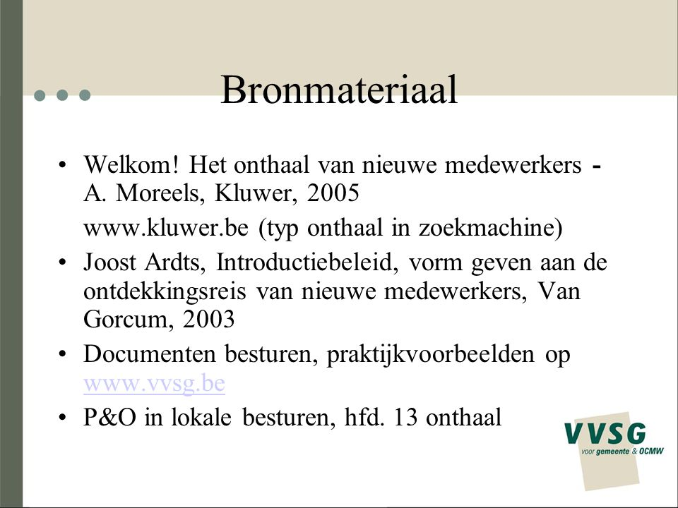 Bronmateriaal Welkom! Het onthaal van nieuwe medewerkers - A. Moreels, Kluwer, 2005. www.kluwer.be (typ onthaal in zoekmachine)