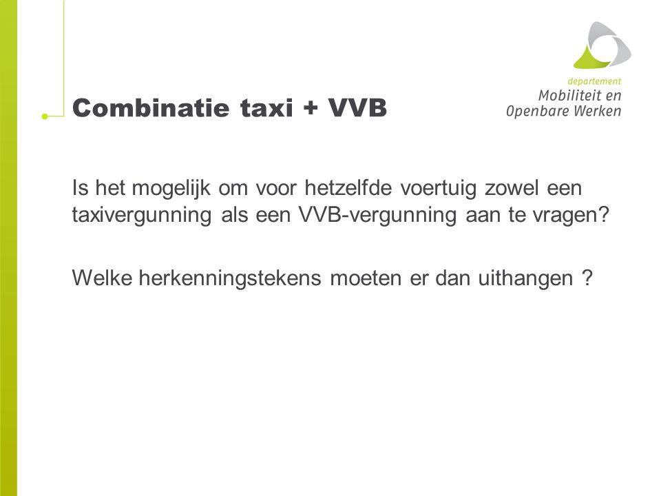 Combinatie taxi + VVB Is het mogelijk om voor hetzelfde voertuig zowel een taxivergunning als een VVB-vergunning aan te vragen