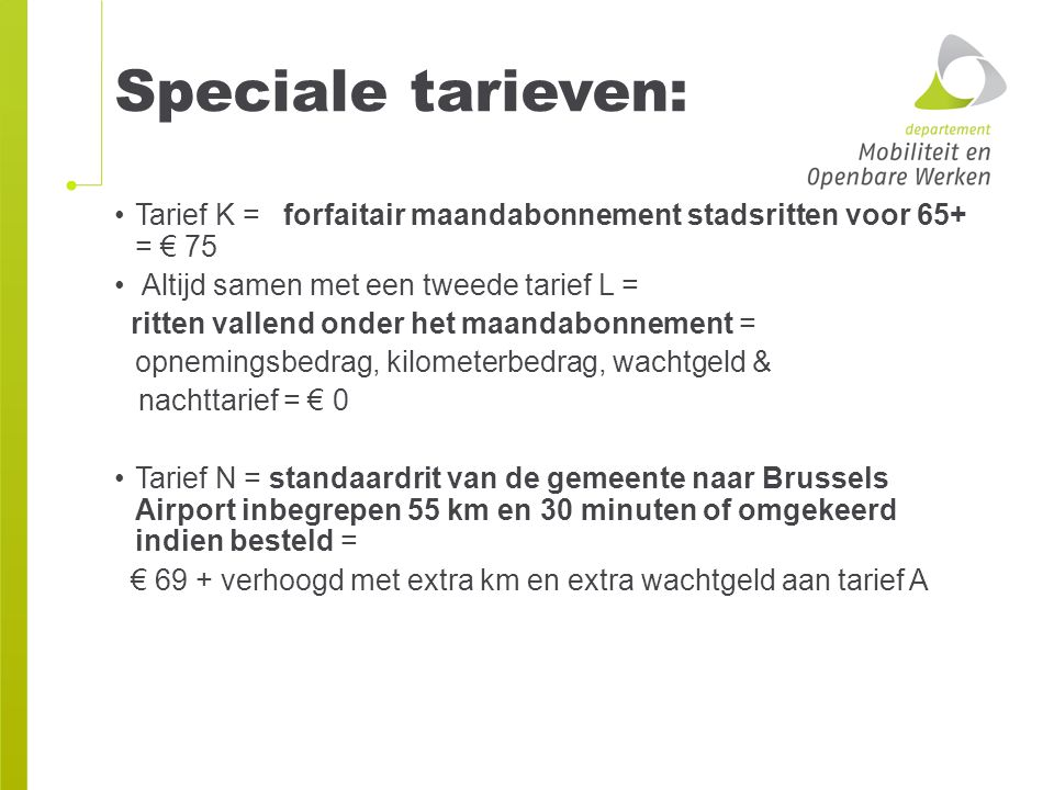 Speciale tarieven: Tarief K = forfaitair maandabonnement stadsritten voor 65+ = € 75. Altijd samen met een tweede tarief L =