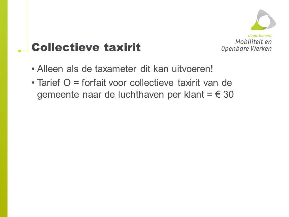 Collectieve taxirit Alleen als de taxameter dit kan uitvoeren!