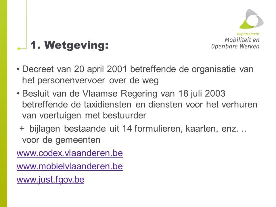 1. Wetgeving: Decreet van 20 april 2001 betreffende de organisatie van het personenvervoer over de weg.