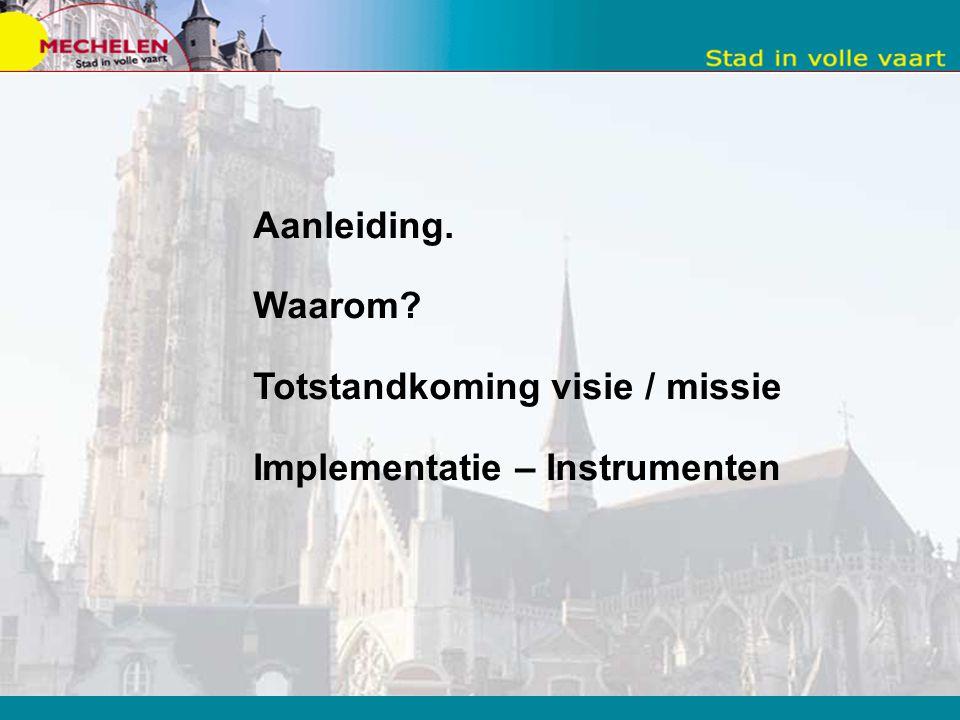 Aanleiding. Waarom Totstandkoming visie / missie Implementatie – Instrumenten
