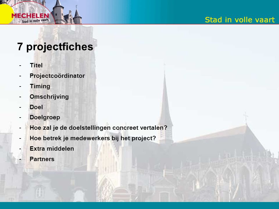 7 projectfiches Titel Projectcoördinator Timing Omschrijving Doel